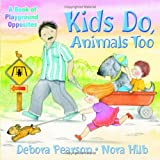 Kids Do, Animals Too, Debora Pearson, 1550379232