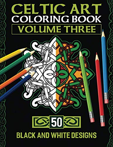 Celtic Art Coloring Book: Volume Three With 50 Stress Relieving Celtic Designs To Color And Relax