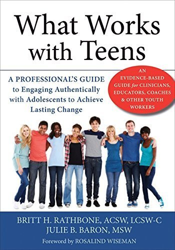 What Works with Teens: A Professional?s Guide to Engaging Authentically with Adolescents to Achieve Lasting Change by Rathbone MSSW LCSW-C, Britt H., Baron MSW LCSW-C, Julie B. (2015) Paperback