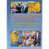 Communication of Politics: Cross-Cultural Theory Building in the Practice of Public Relations and Political Marketing...