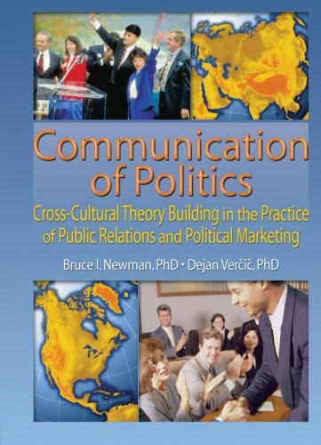 Communication of Politics: Cross-Cultural Theory Building in the Practice of Public Relations and Political Marketing: 8