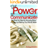 The Power to Communicate: Get What You Want by Knowing When to Listen and Making Your Words Matter (Pursuit of Happiness and Unlimited Success Series Book 2)