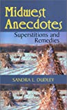Miidwest Anecdotes, Superstitions and Remedies, Sandra L. Dudley, 1585971081
