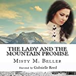 The Lady and the Mountain Promise: Mountain Dreams Series, Book 4 | Misty M. Beller