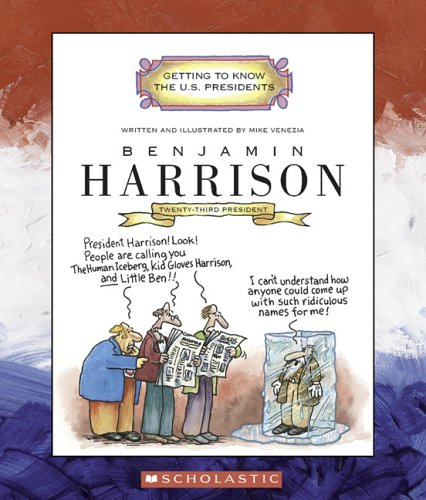 Benjamin Harrison: Twenty-Third President 1889-1893 (Getting to Know the US Presidents)