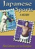 Japanese Sports, Allen Guttmann and Lee B. Thompson, 0824824148