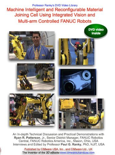 Integrated Arms - Machine Intelligent and Reconfigurable Material Joining Cell Using Integrated Vision and Multi-arm Controlled FANUC Robots by Paul G Ranky