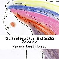 Paula i el seu cabell multiColor (conte il·lustrat per a nens de 2 a 6 anys)