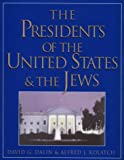 The Presidents of the United States and the Jews, Alfred J. Kolatch and David G. Dalin, 0824604288