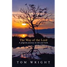 The Way of the Lord: A Pilgrim Journey in Life and Faith by Wright, Tom (2010) Paperback
