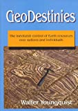 GeoDestinies : The Inevitable Control of Earth Resources over Nations and Individuals, Youngquist, Walter L., 0894202995