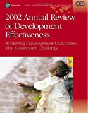 Annual Review of Development Effectiveness : Achieving Development Outcomes - The Millennium Challenge, World Bank Staff and Carvalho, Soniya, 0821354361