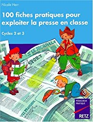 100 fiches pratiques pour exploiter la presse en classe : Cycle des apprentissages fondamentaux
