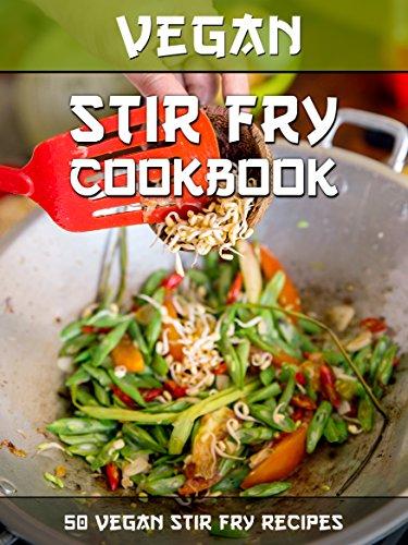 Vegan stir fry cookbook 50 delicious vegan stir fry recipes vegan stir fry cookbook 50 delicious vegan stir fry recipes veganized recipes book 17 forumfinder Choice Image