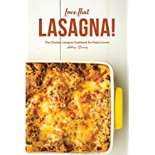 Love That Lasagna!: The Chicken Lasagna Cookbook for Pasta Lovers