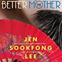 The Better Mother Audiobook by Jen Sookfong Lee Narrated by Tanya Eby