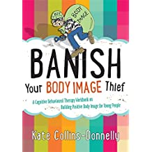 Banish Your Body Image Thief: A Cognitive Behavioural Therapy Workbook on Building Positive Body Image for Young People