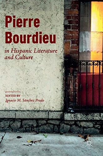 Pierre Bourdieu in Hispanic Literature and Culture (Pierre Bourdieu The Field Of Cultural Production)