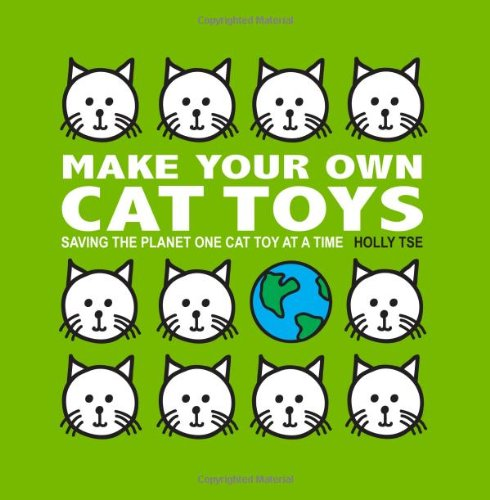 Own Cat Toy - Make Your Own Cat Toys: Saving The Planet One Cat Toy At A Time