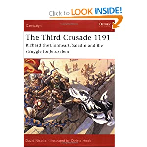 The Third Crusade 1191: Richard the Lionheart, Saladin and the battle for Jerusalem (Campaign) David Nicolle and Christa Hook