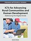ICTs for Advancing Rural Communities and Human Development : Addressing the Digital Divide, Susheel Chhabra, 1466600470