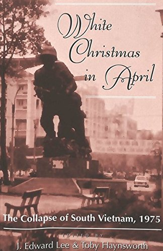 White Christmas in April: The Collapse of South Vietnam, 1975