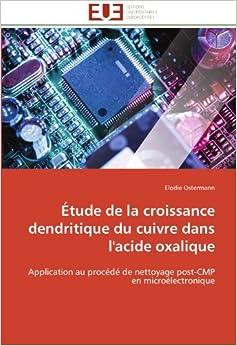 Étude de la croissance dendritique du cuivre dans l'acide oxalique: Application au procédé de nettoyage post-CMP en microélectronique (Omn.Univ.Europ.)