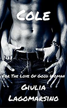 Cole: A Romantic Thriller Novel (For The Love Of A Good Woman Book 2) by [Lagomarsino, Giulia]