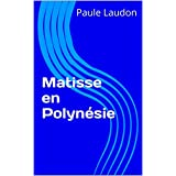 Matisse en Polynésie (French Edition)