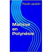 Matisse en Polynésie (French Edition)