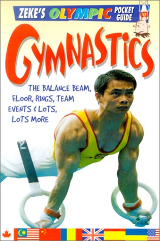 Gymnastics: The Balance Beam, Floor, Rings, Team Events, and Lots, Lots More (Zeke's Olympic Pocket Guides)