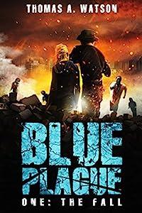 Blue Plague: The Fall: A Zombie Apocalypse Thriller (Book 1)