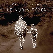 Le mur mitoyen | Livre audio Auteur(s) : Catherine Leroux Narrateur(s) : Julie Le Breton