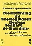 Die Hoffnung im theologischen Denken Teilhard de Chardins: Hoffnung als Synthese: Versuch einer systematischen Darstellung (Theologie im Übergang) (German Edition)