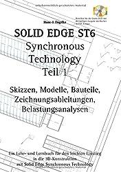 Solid Edge ST6 Synchronous Technology Teil 1: Skizzen, Modelle, Bauteile, Zeichnungsableitungen, Belastungsanalysen