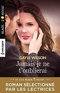 Jamais je ne t'oublierai par Gayle Wilson