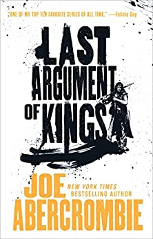 Last Argument of Kings (The First Law Trilogy Book 3) by [Abercrombie, Joe]