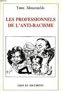 Les Professionnels de L'anti racisme par Yann Moncomble