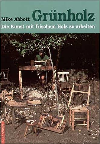 Grunholz Die Kunst Mit Frischem Holz Zu Arbeiten Anleitungen Und