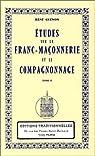 Études sur la Franc-Maçonnerie et le compagnonnage - Tome II - Réédition par Guénon