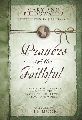Download Prayers for the Faithful: Fervent Daily Prayer and Meditations for Christians Serving Around the World pdf