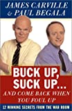 Buck Up, Suck Up... and Come Back When You Foul Up, James Carville and Paul Begala, 0743224221