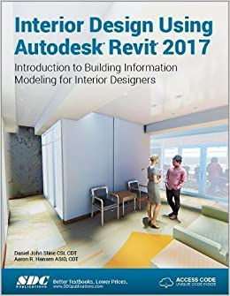 Interior Design Using Autodesk Revit 2017 Daniel John Stine Aaron Hanson 9781630570262 Amazon Books