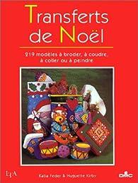 Transferts de Noël : 219 modèles à broder, à coudre, à coller ou à peindre par Huguette Kirby