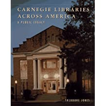 Carnegie Libraries Across America: A Public Legacy