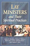 Lay Minister and Their Spiritual Practices, James D. Davidson and Thomas Walters, 1931709947