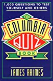 The Columbia Quiz Book : 1000 Questions to Test Yourself and Others, Raimes, James, 0231080794