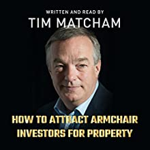 How to Attract Armchair Investors for Property Audiobook by Tim Matcham Narrated by Tim Matcham