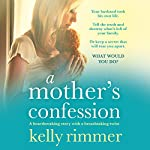 A Mother's Confession: A Heartbreaking Story with a Breathtaking Twist | Kelly Rimmer