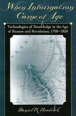 When Information Came Of Age: Technologies Of Knowledge In The Age Of Reason And Revolution 1700-1850